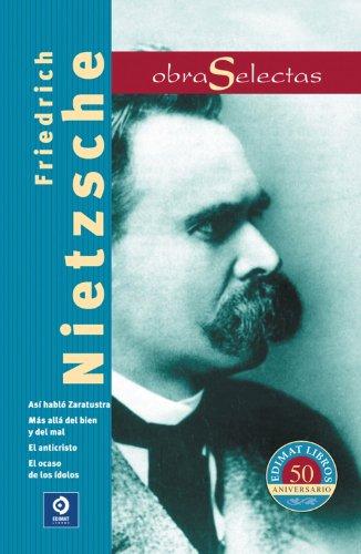 Friedrich Nietzsche: Asi hablo Zaratustra / El ocaso de los idolos / Mas alla del bien y del mal / El anticristo (Obras selectas series) (Spanish Edition)