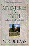 Adventures in Faith (M. R. de Haan Classic Library)