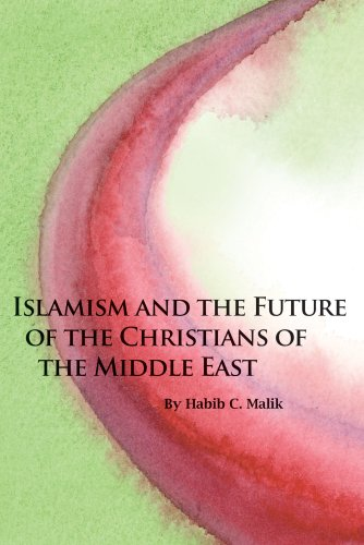 Islamism and the Future of the Christians of the Middle East (HOOVER INST PRESS PUBLICATION), Habib C. Malik