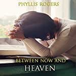 Between Now and Heaven   Phyllis Rogers