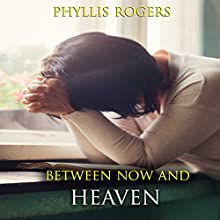 Between Now and Heaven Audiobook by Phyllis Rogers Narrated by Mike Clark