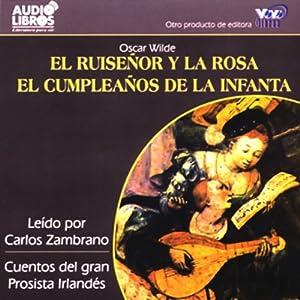 El Ruisenor y la Rosa/El Cumpleanos de la Infanta [The Nightingale and the Rose] (Texto Completo) Hörbuch