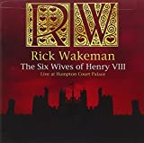 The Six Wives Of Henry VIII: Live At Hampton Court Palace by Rick Wakeman (2009-10-13)