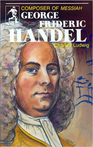 George Frideric Handel, Composer of Messiah (Sowers)