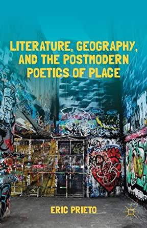 Literature, Geography, and the Postmodern Poetics of Place - Kindle