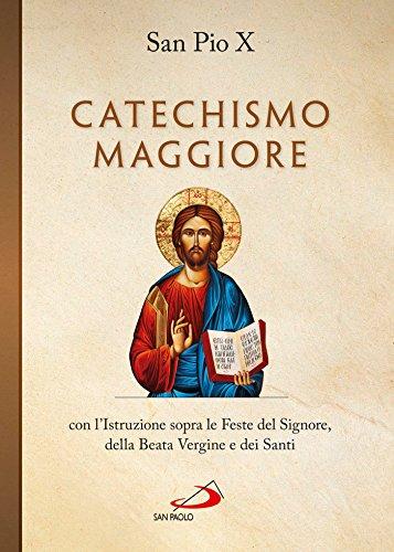 San Pio X - Catechismo maggiore con l'Istruzione sopra le Feste del Signore, della B. Vergine e dei Santi (I compendi)