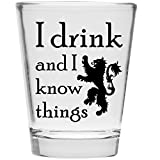 I Drink and I Know Things Shot Glass