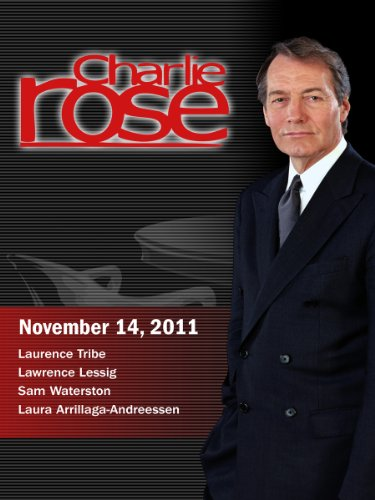 Charlie Rose - Laurence Tribe / Lawrence Lessig / Sam Waterston / Laura Arrillaga-Andreessen (November 14, 2011)