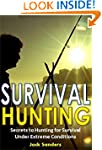 Survival Hunting: Secrets to Hunting,...