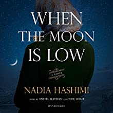 When the Moon Is Low Audiobook by Nadia Hashimi Narrated by Sneha Mathan, Neil Shah