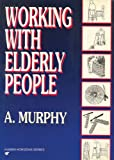 Working with Elderly People (Human Horizons) (0285631519) by Anne Murphy