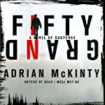 Fifty Grand: A Novel of Suspense | Adrian McKinty