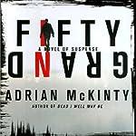 Fifty Grand: A Novel of Suspense | Adrian McKinty