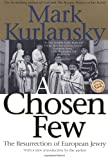 A Chosen Few: The Resurrection of European Jewry (Ballantine Reader's Circle) (0345448146) by Kurlansky, Mark
