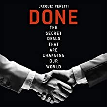 Done: The Secret Deals That Are Changing Our World Audiobook by Jacques Peretti Narrated by Jacques Peretti
