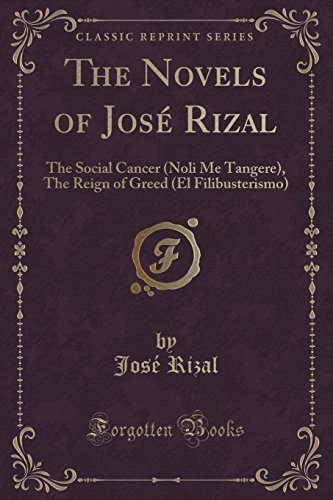 The Novels of Jose Rizal: The Social Cancer (Noli Me Tangere), the Reign of Greed (El Filibusterismo) (Classic Reprint)