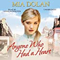 Anyone Who Had a Heart Audiobook by Mia Dolan Narrated by Annie Aldington