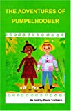 img - for The Adventures of Pumpelhoober by David Trobisch (2000-10-01) book / textbook / text book
