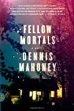 Fellow Mortals: A Novel