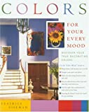 Colours for Your Every Mood: Discover Your True Decorating Colours (Capital Lifestyles) Leatrice Eiseman