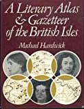 A Literary Atlas & Gazetteer of the British Isles (0715359231) by Hardwick, Michael