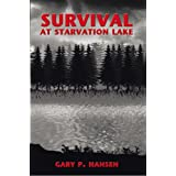 Survival at Starvation Lake ~ Gary P. Hansen