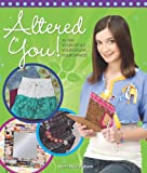 Altered You!: Alter Your Style ... Your Stuff ... Your Space!