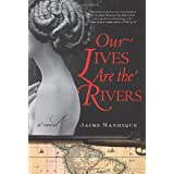 Our Lives Are the Rivers: A Novel ~ Jaime Manrique