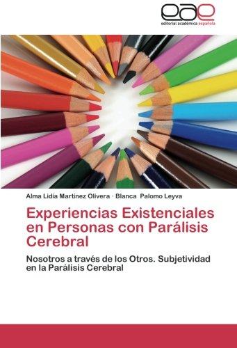 Experiencias Existenciales en Personas con Parálisis Cerebral: Nosotros a través de los Otros. Subjetividad en la Parálisis Cerebral (Spanish Edition)