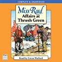 Affairs at Thrush Green (       UNABRIDGED) by Miss Read Narrated by Gwen Watford