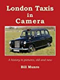 Bill Munro London Taxis in Camera: A history in pictures, old and new