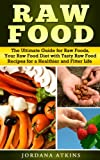 img - for Raw Food - The Ultimate Guide for Raw Foods, Your Raw Food Diet with Tasty Raw Food Recipes for a Healthier and Fitter Life (Health, Fitness & Dieting, Weight Loss, Nutrition, Raw Food Detox) book / textbook / text book