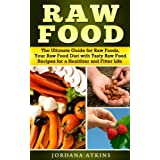 Raw Food - The Ultimate Guide for Raw Foods, Your Raw Food Diet with Tasty Raw Food Recipes for a Healthier and Fitter Life (Health, Fitness & Dieting, Weight Loss, Nutrition, Raw Food Detox) ~ Jordana Atkins