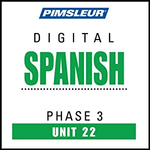 Spanish Phase 3, Unit 22: Learn to Speak and Understand Spanish with Pimsleur Language Programs | [Pimsleur]