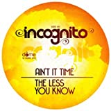 Incognito Ain't It Time/ The Less You Know (12