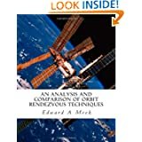 AN ANALYSIS AND COMPARISON OF ORBIT RENDEZVOUS TECHNIQUES FOR SPACECRAFT FLYING IN LOW EARTH ORBIT: Masters Thesis...