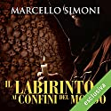Il labirinto ai confini del mondo (Il mercante di libri maledetti 3) Hörbuch von Marcello Simoni Gesprochen von: Alberto Bergamini