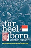img - for Tar Heel Born: A Native Son Speaks on Race, Religion, & Reconciliation book / textbook / text book