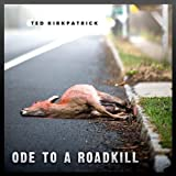 Ode to a Roadkill by Ted Kirkpatrick (2013-08-03)
