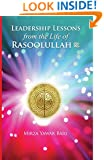 Leadership Lessons from the Life of Rasoolullah: Proven techniques of how to succeed in today's world