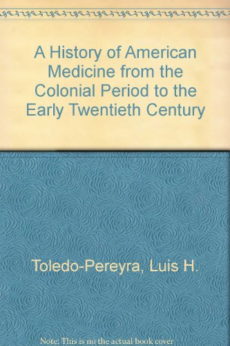 A History of American Medicine from the Colonial Period to the Early Twentieth Century
