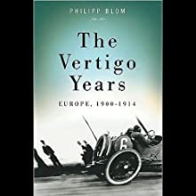 The Vertigo Years: Europe 1900-1914 (       UNABRIDGED) by Philipp Blom Narrated by Joel Richards