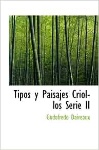 Tipos y Paisajes Criollos Serie II: Godofredo Daireaux: 9780554036892