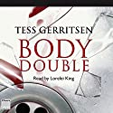 Body Double (       UNABRIDGED) by Tess Gerritsen Narrated by Lorelei King