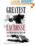 Greatest Lacrosse Players to Ever Pla...