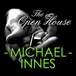The Open House (       UNABRIDGED) by Michael Innes Narrated by Matt Addis
