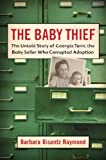 img - for The Baby Thief: The Untold Story of Georgia Tann, the Baby Seller Who Corrupted Adoption book / textbook / text book