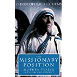 The Missionary Position: Mother Teresa in Theory and Practiceby Christopher Hitchens