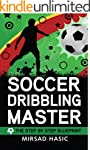 Soccer Dribbling Master - The Step by...