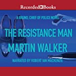 The Resistance Man: Bruno, Chief of Police, Book 6 (       UNABRIDGED) by Martin Walker Narrated by Robert Ian Mackenzie